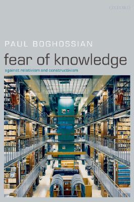 Fear of Knowledge By Boghossian, Paul