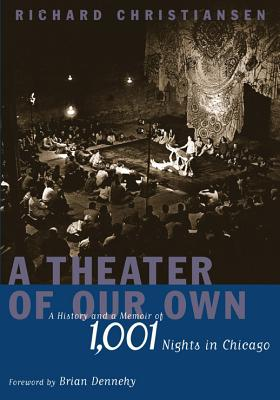 A Theater of Our Own By Christiansen, Richard/ Dennehy, Brian (FRW)