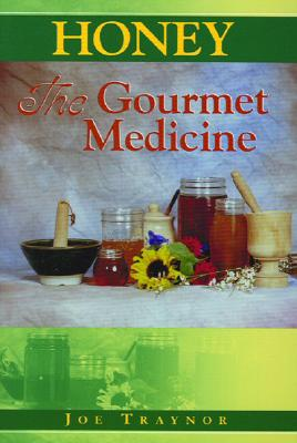 Honey The Gourmet Medicine By Traynor, Joe