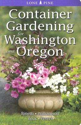 Container Gardening for Washington and Oregon By Binetti, Marianne/ Williamson, Don/ Beck, Alison/ Peters, Laura